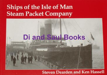 Ships of the Isle of Man Steam Packet Company, by Steven Dearden and Ken Hassell